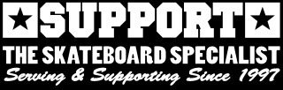 SUPPORT The Skateboard Specialist | serving and supporting since 1997